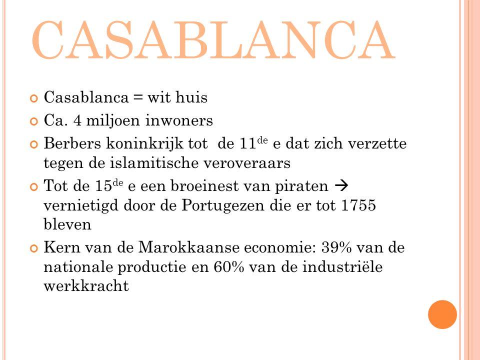 casablanca Casablanca = wit huis Ca. 4 miljoen inwoners