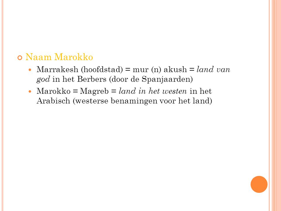 Naam Marokko Marrakesh (hoofdstad) = mur (n) akush = land van god in het Berbers (door de Spanjaarden)