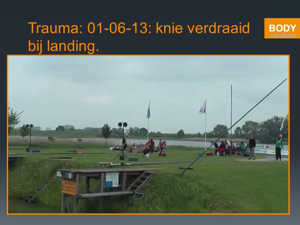 Trauma: 01-06-13: knie verdraaid bij landing.