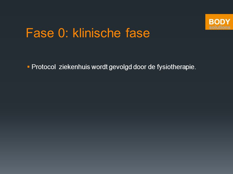 Fase 0: klinische fase Protocol ziekenhuis wordt gevolgd door de fysiotherapie.