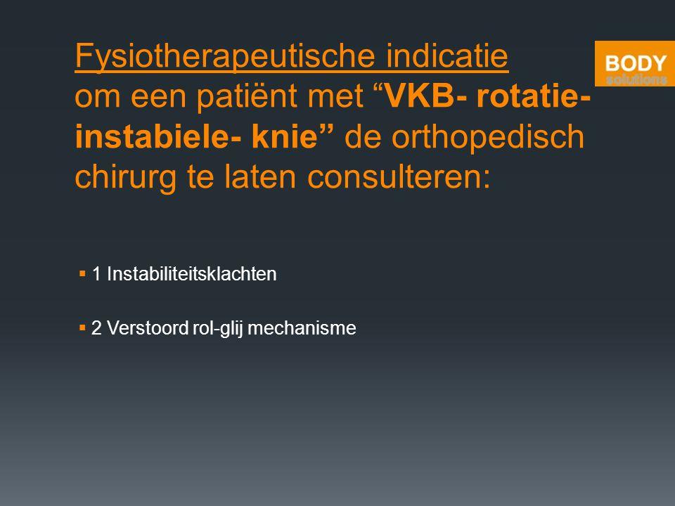 Fysiotherapeutische indicatie om een patiënt met VKB- rotatie- instabiele- knie de orthopedisch chirurg te laten consulteren: