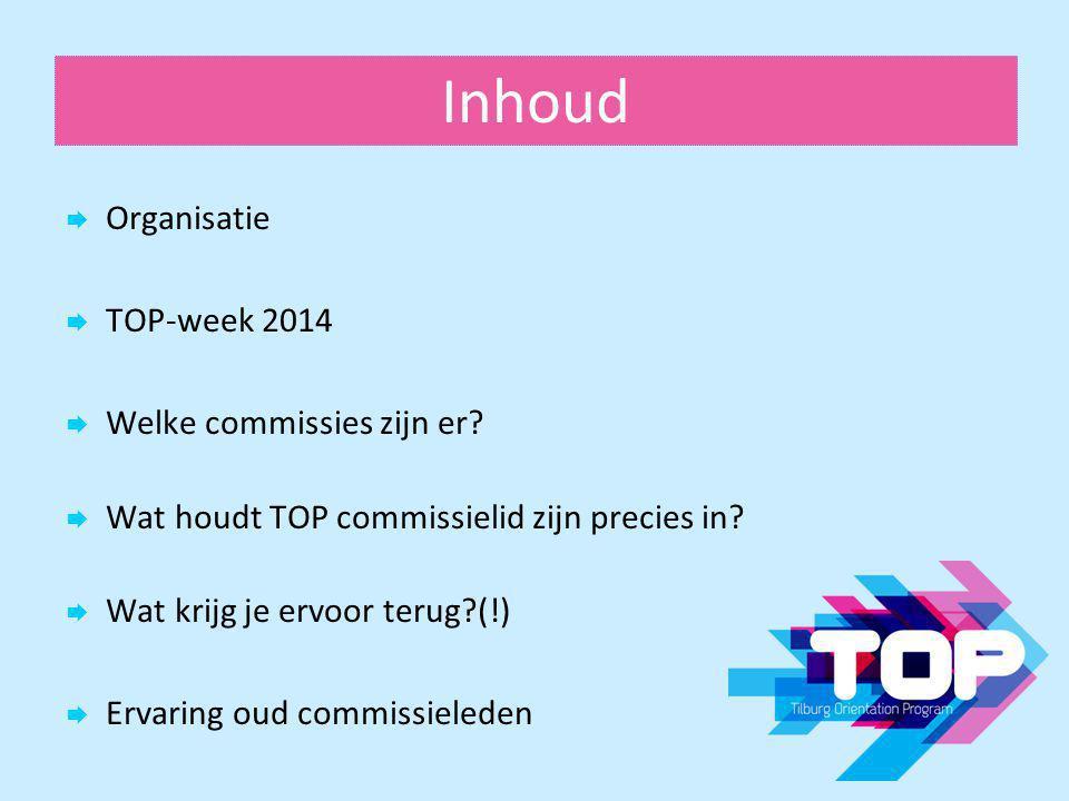 Inhoud Organisatie TOP-week 2014 Welke commissies zijn er