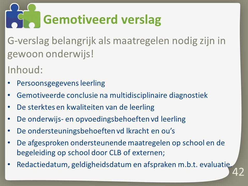 Gemotiveerd verslag G-verslag belangrijk als maatregelen nodig zijn in gewoon onderwijs! Inhoud: Persoonsgegevens leerling.