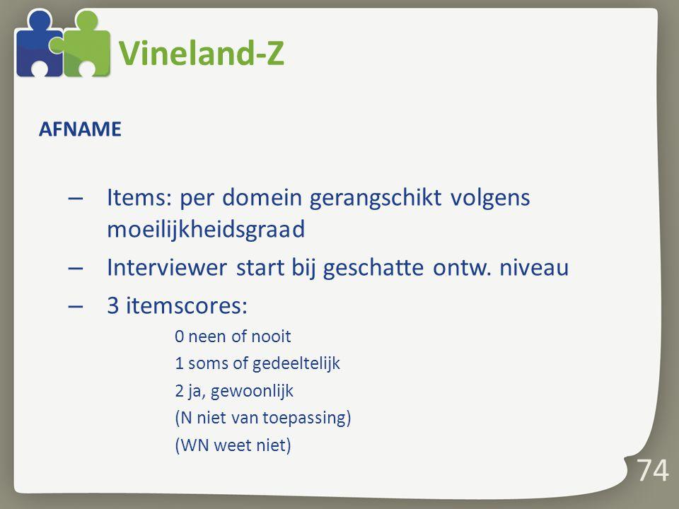 Vineland-Z AFNAME. Items: per domein gerangschikt volgens moeilijkheidsgraad. Interviewer start bij geschatte ontw. niveau.