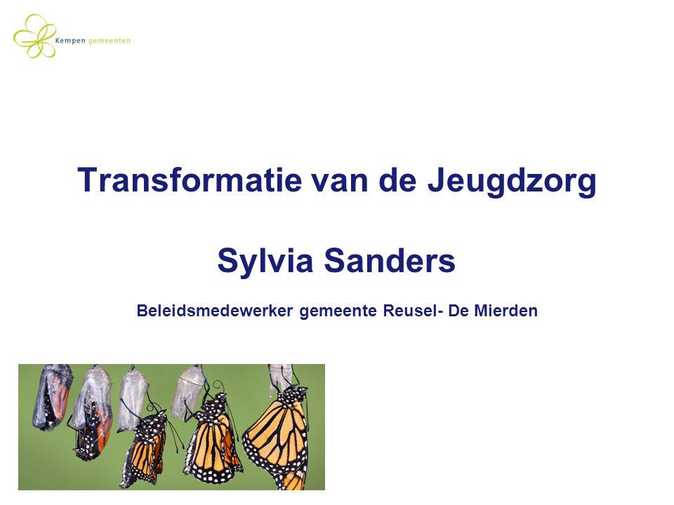 Transformatie van de Jeugdzorg Sylvia Sanders Beleidsmedewerker gemeente Reusel- De Mierden