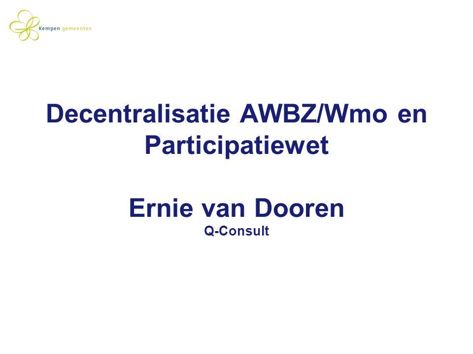 Decentralisatie AWBZ/Wmo en Participatiewet Ernie van Dooren Q-Consult
