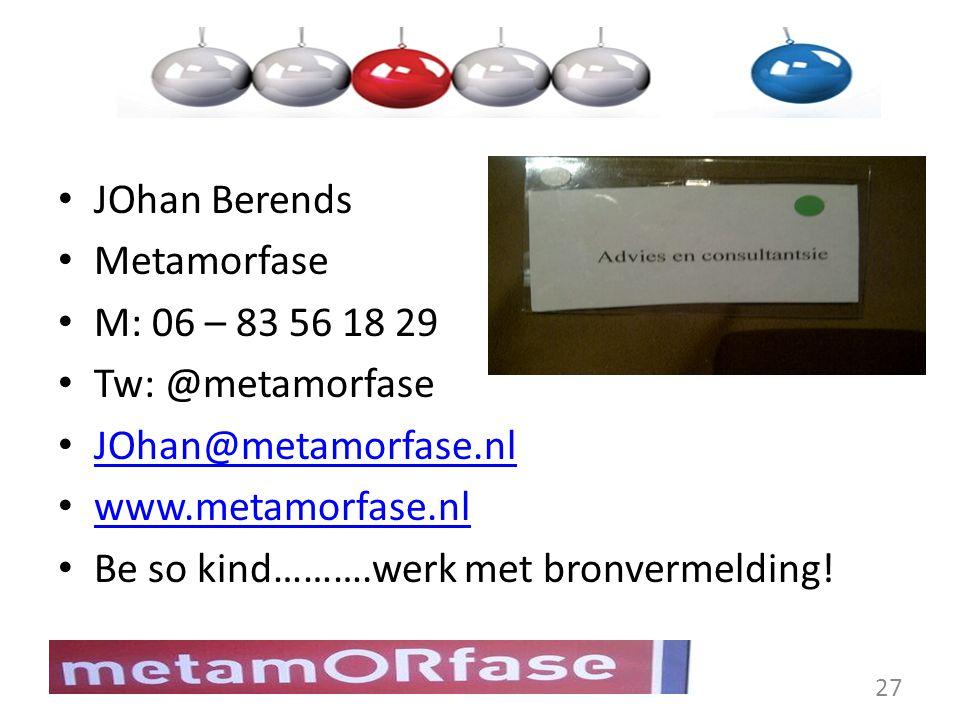 JOhan Berends Metamorfase. M: 06 – 83 56 18 29. Tw: @metamorfase. JOhan@metamorfase.nl. www.metamorfase.nl.