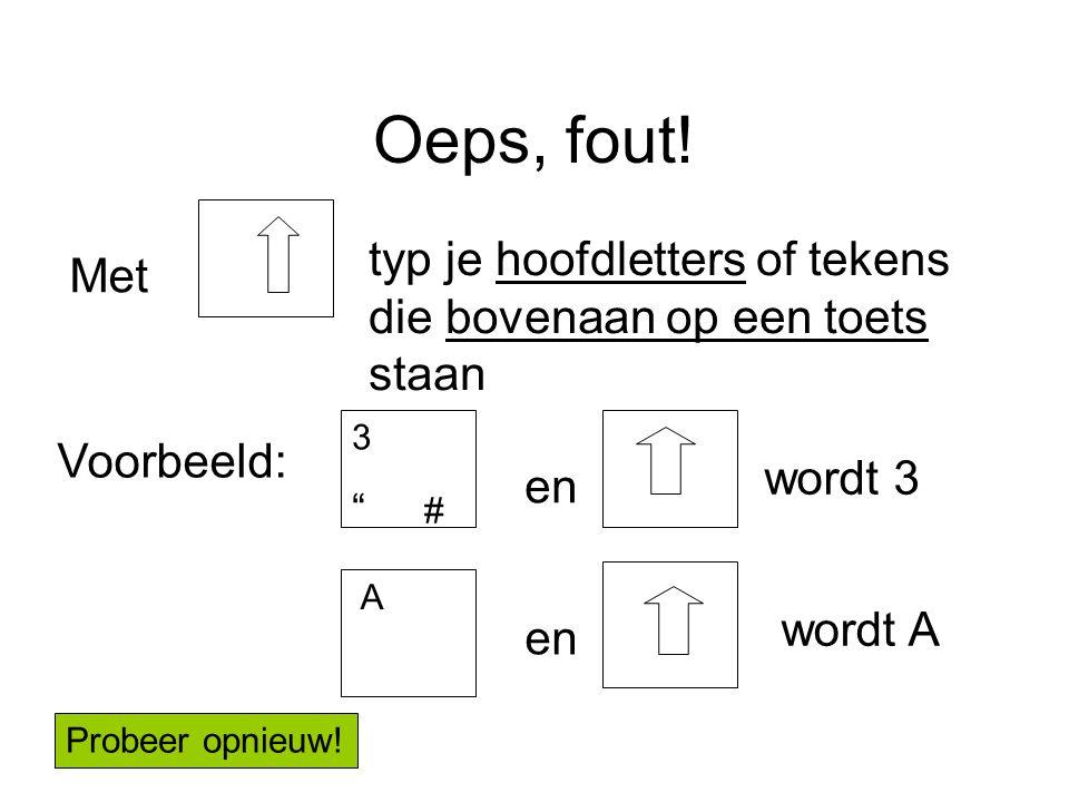 Oeps, fout! typ je hoofdletters of tekens die bovenaan op een toets staan. Met. 3. # Voorbeeld: