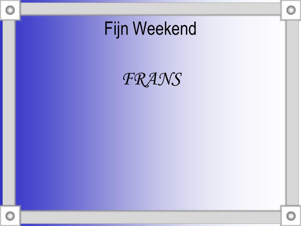 Fijn Weekend FRANS