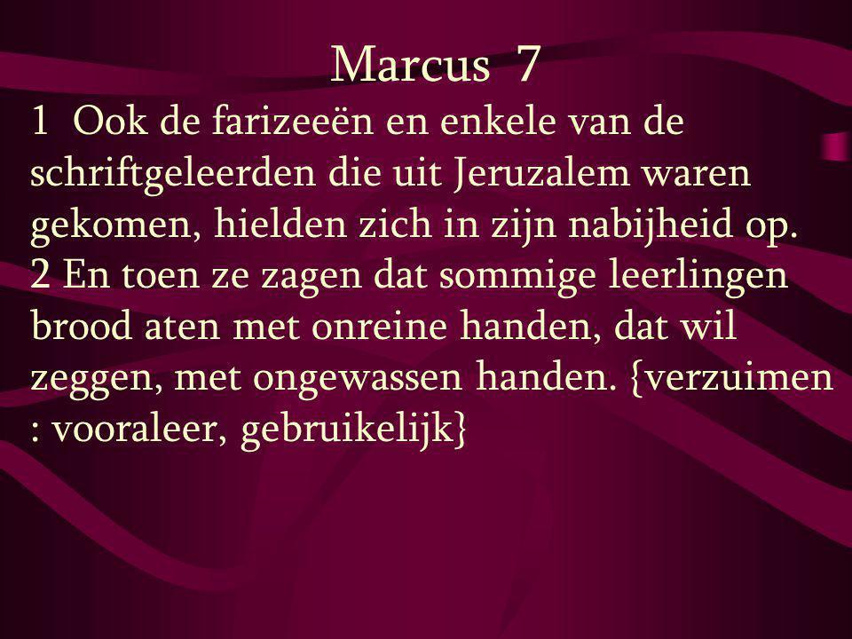 Marcus 7 1 Ook de farizeeën en enkele van de schriftgeleerden die uit Jeruzalem waren gekomen, hielden zich in zijn nabijheid op.