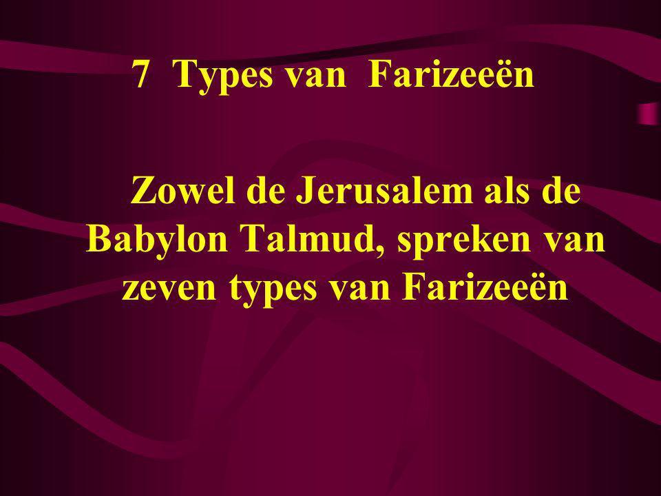 7 Types van Farizeeën Zowel de Jerusalem als de Babylon Talmud, spreken van zeven types van Farizeeën.