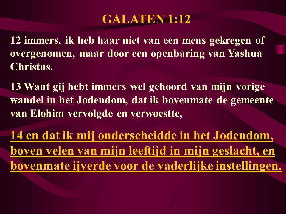 GALATEN 1:12 12 immers, ik heb haar niet van een mens gekregen of overgenomen, maar door een openbaring van Yashua Christus.