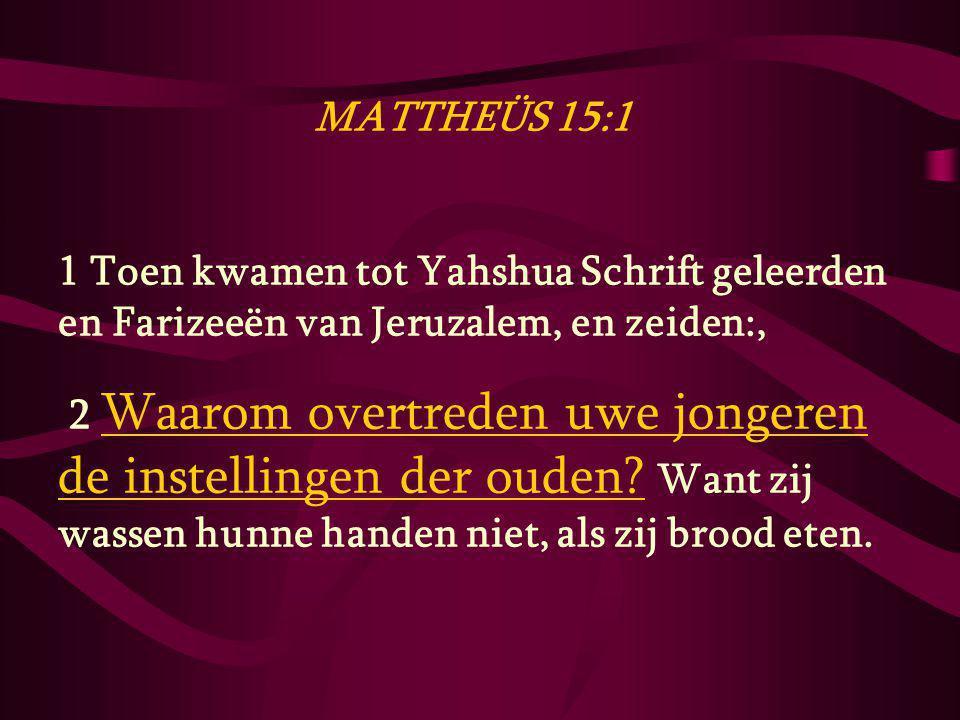 MATTHEÜS 15:1 1 Toen kwamen tot Yahshua Schrift geleerden en Farizeeën van Jeruzalem, en zeiden:,