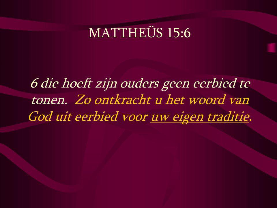 MATTHEÜS 15:6 6 die hoeft zijn ouders geen eerbied te tonen.