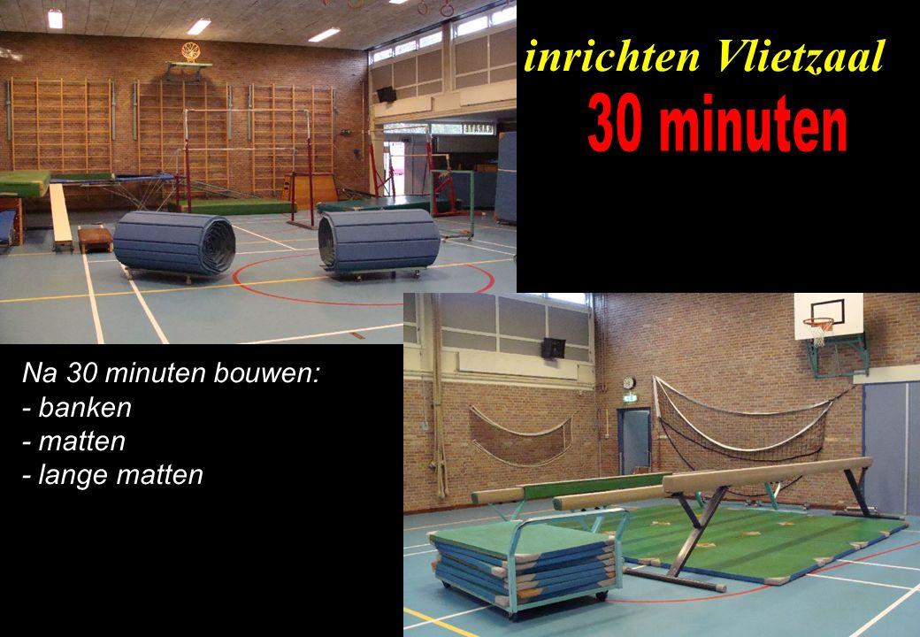 inrichten Vlietzaal 30 minuten Na 30 minuten bouwen: - banken - matten
