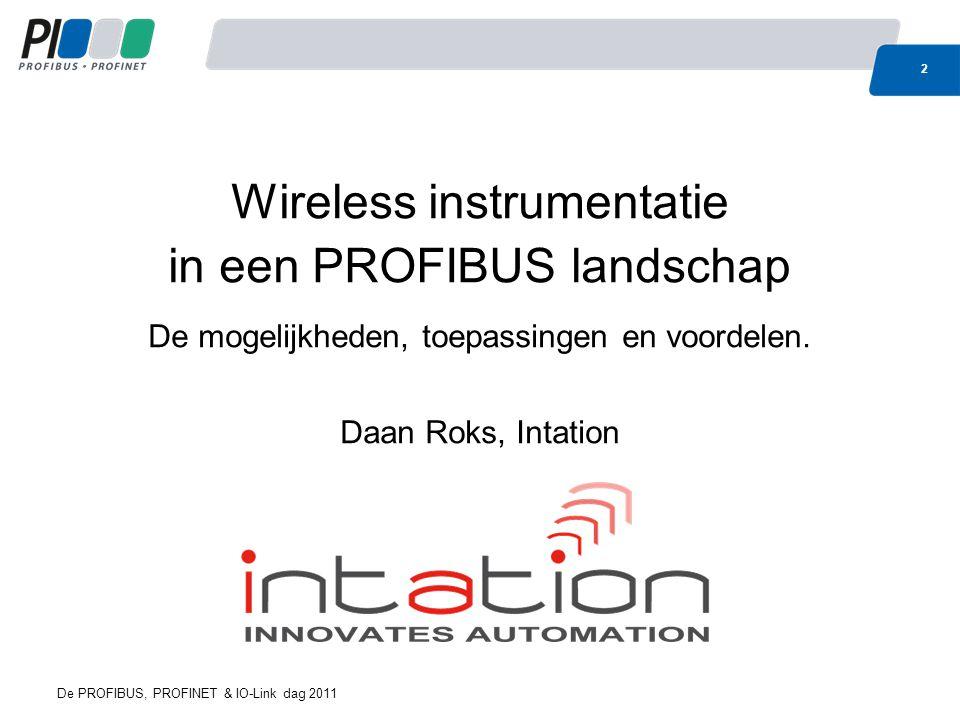 Wireless instrumentatie in een PROFIBUS landschap De mogelijkheden, toepassingen en voordelen. Daan Roks, Intation