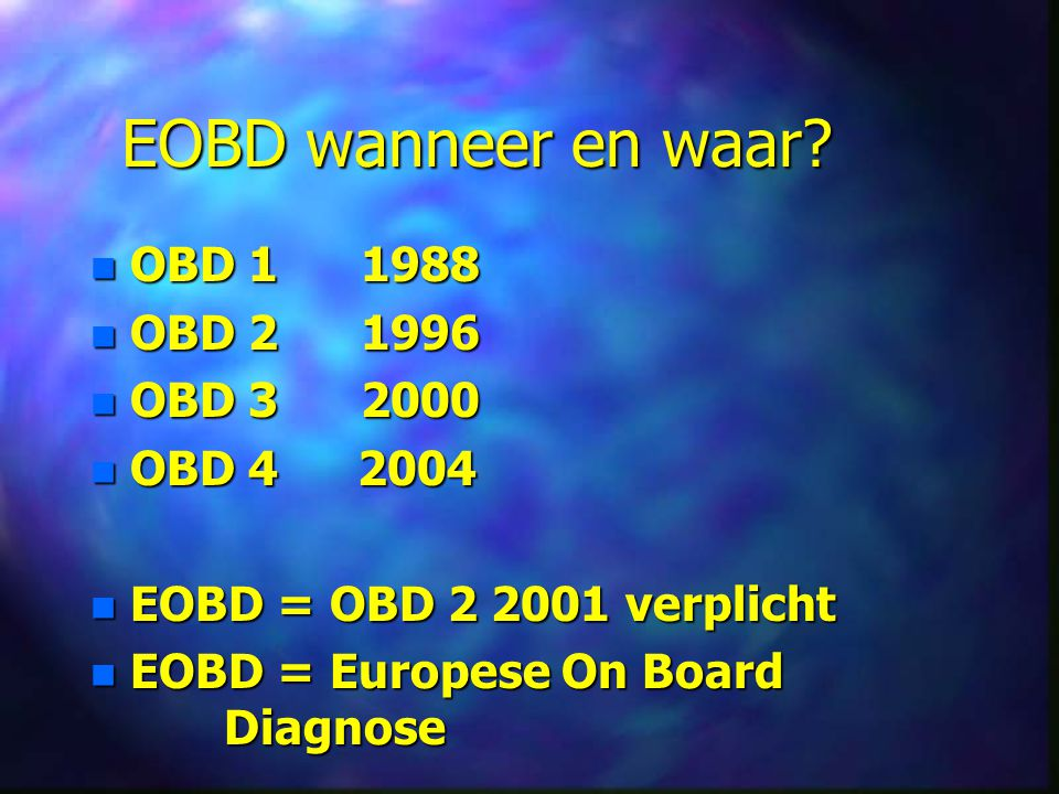 EOBD wanneer en waar OBD 1 1988 OBD 2 1996 OBD 3 2000 OBD 4 2004