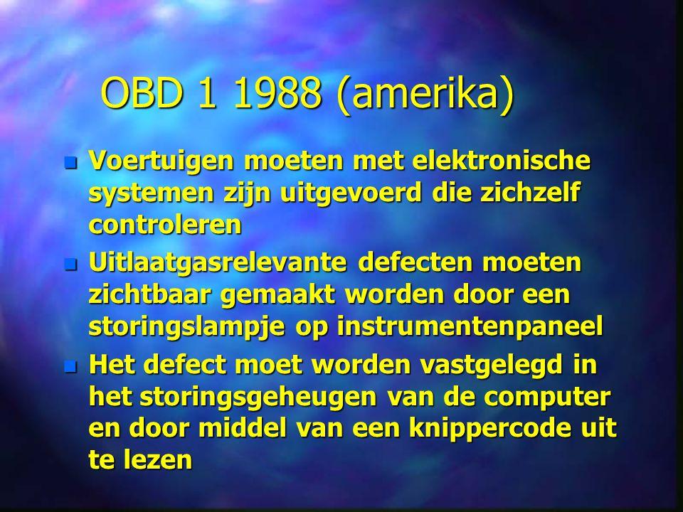 OBD 1 1988 (amerika) Voertuigen moeten met elektronische systemen zijn uitgevoerd die zichzelf controleren.