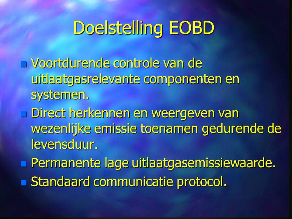 Doelstelling EOBD Voortdurende controle van de uitlaatgasrelevante componenten en systemen.