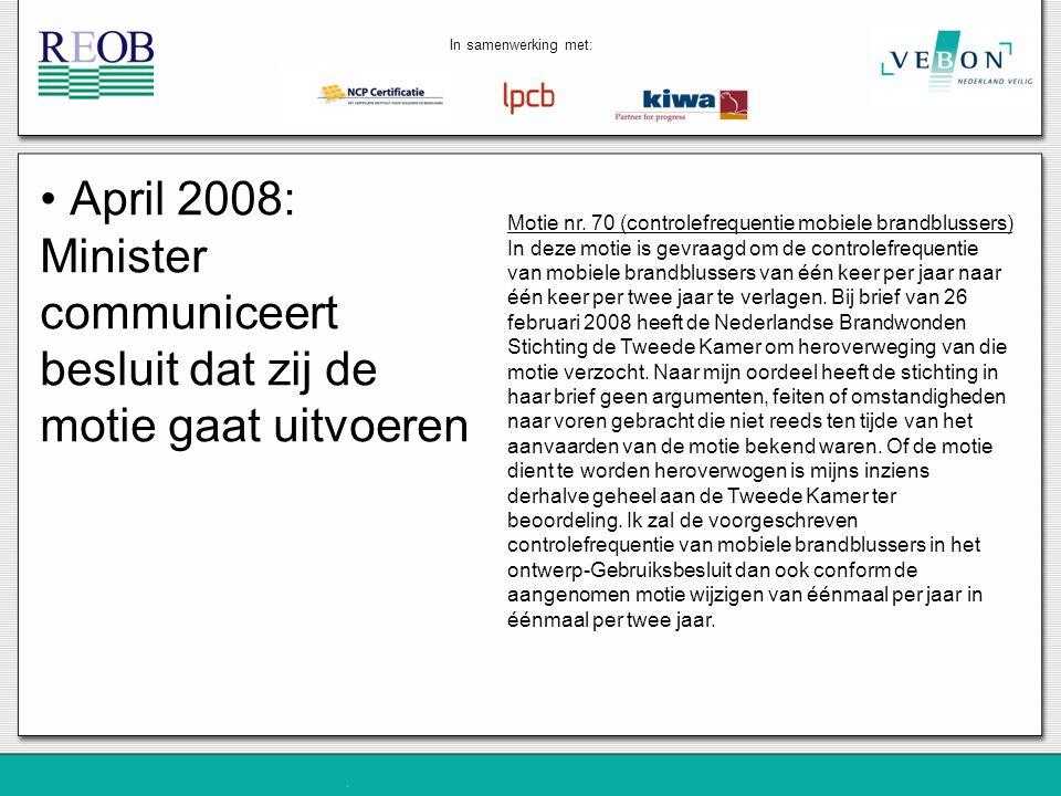 In samenwerking met: April 2008: Minister communiceert besluit dat zij de motie gaat uitvoeren.