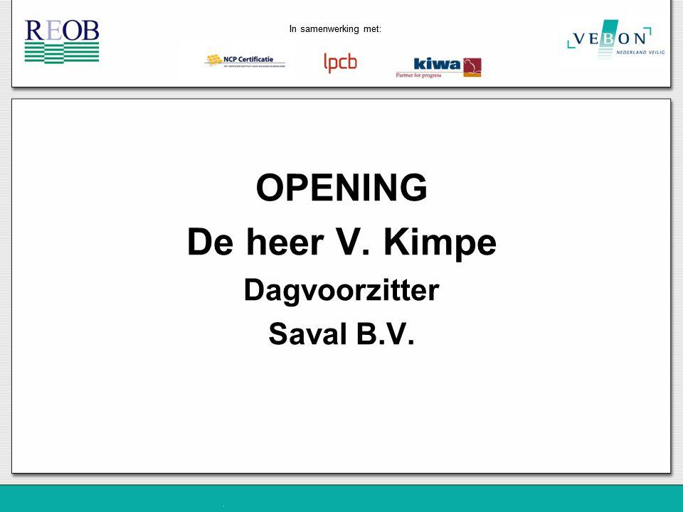 In samenwerking met: OPENING De heer V. Kimpe Dagvoorzitter Saval B.V.