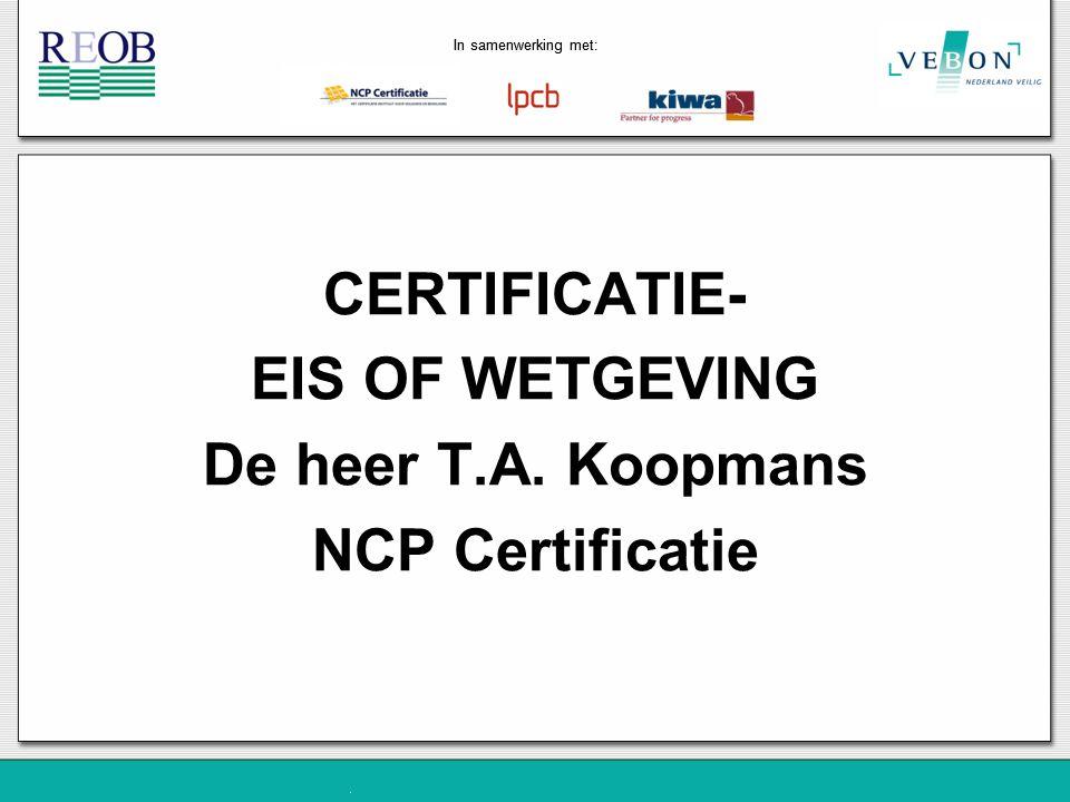 CERTIFICATIE- EIS OF WETGEVING De heer T.A. Koopmans NCP Certificatie