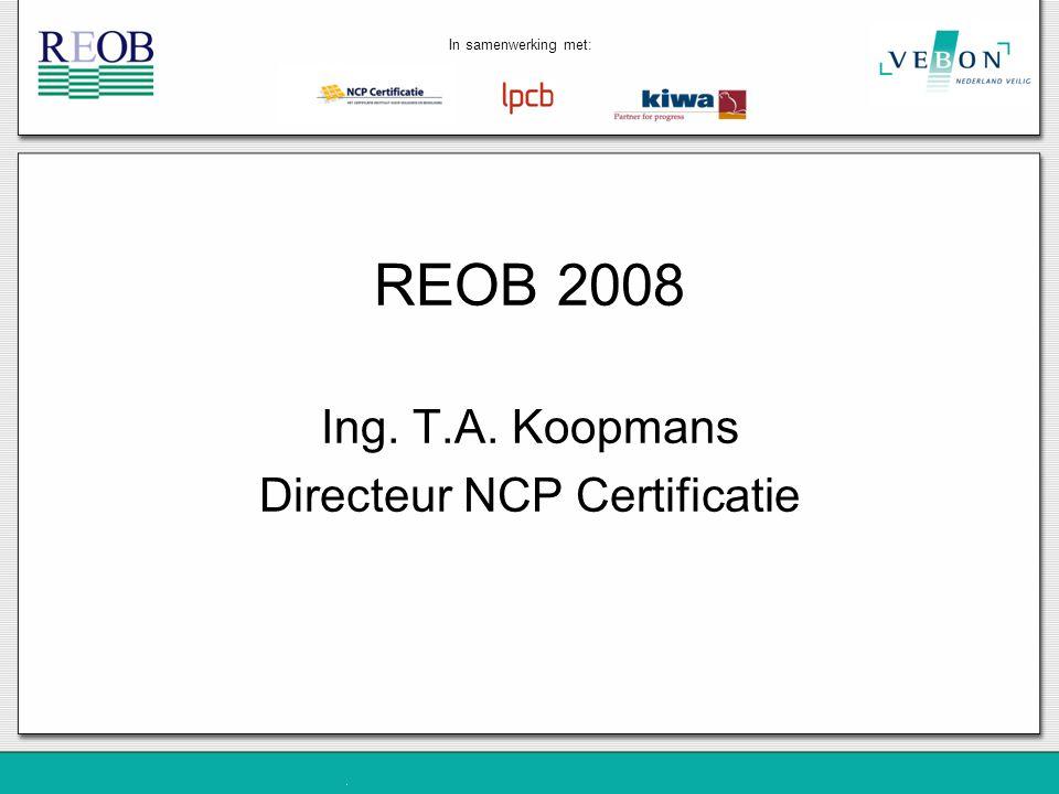 REOB 2008 Ing. T.A. Koopmans Directeur NCP Certificatie