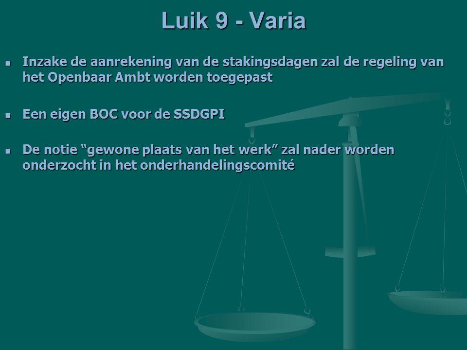 Luik 9 - Varia Inzake de aanrekening van de stakingsdagen zal de regeling van het Openbaar Ambt worden toegepast.