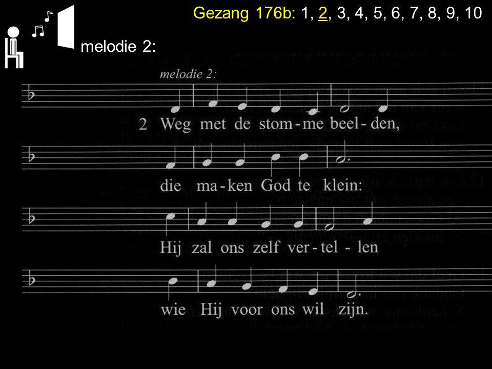 Gezang 176b: 1, 2, 3, 4, 5, 6, 7, 8, 9, 10 melodie 2:
