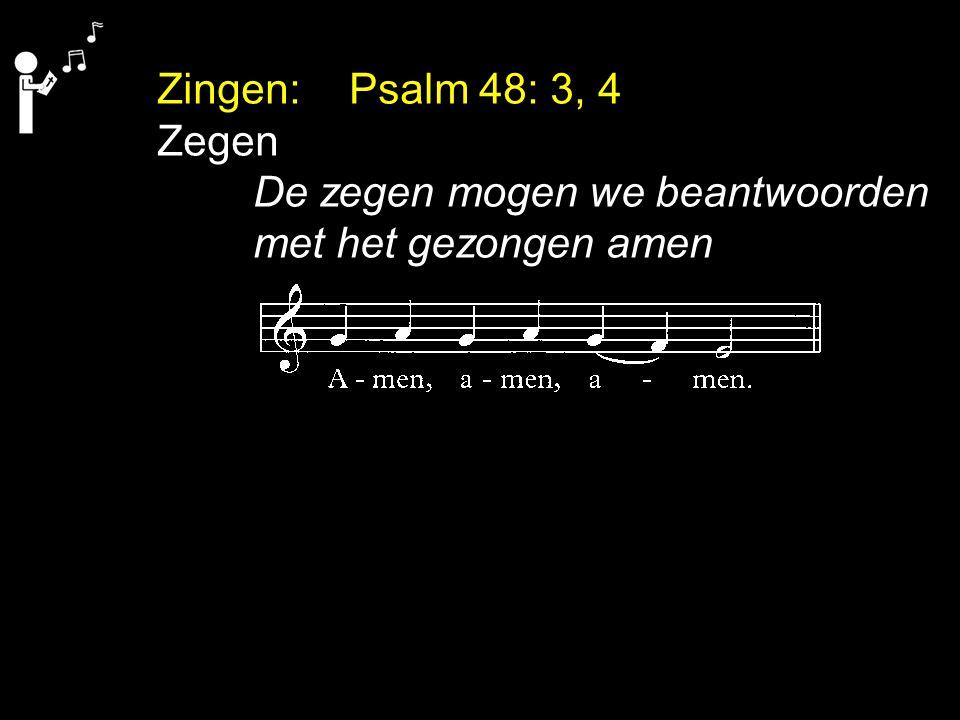 Zingen: Psalm 48: 3, 4 Zegen De zegen mogen we beantwoorden met het gezongen amen