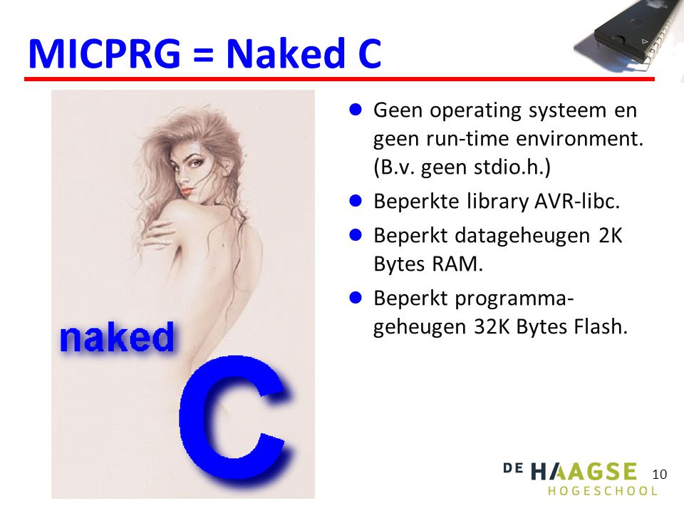 MICPRG = Naked C Geen operating systeem en geen run-time environment. (B.v. geen stdio.h.) Beperkte library AVR-libc.