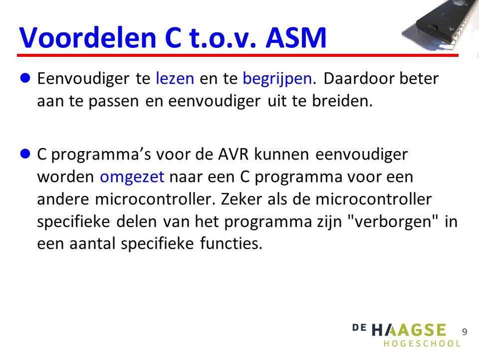 Voordelen C t.o.v. ASM Eenvoudiger te lezen en te begrijpen. Daardoor beter aan te passen en eenvoudiger uit te breiden.