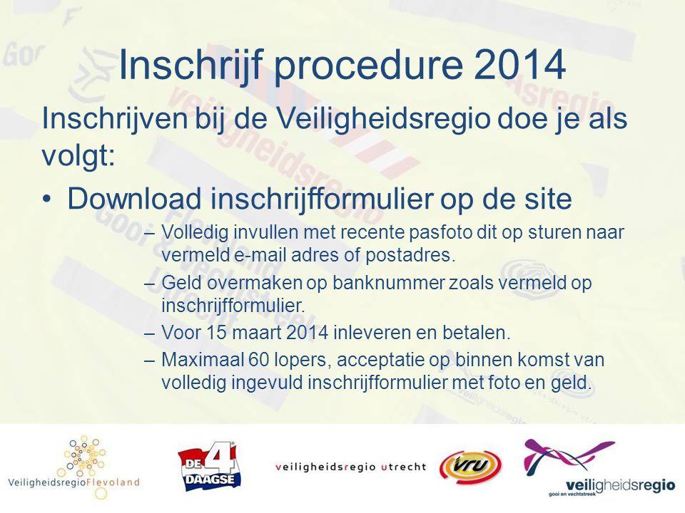 Inschrijf procedure 2014 Inschrijven bij de Veiligheidsregio doe je als volgt: Download inschrijfformulier op de site.