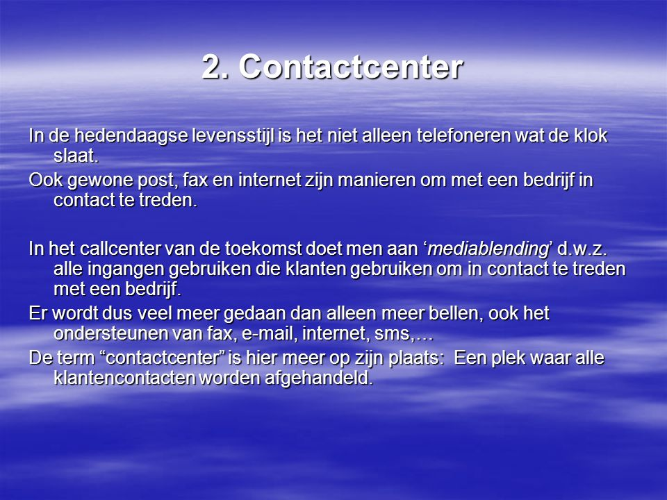 2. Contactcenter In de hedendaagse levensstijl is het niet alleen telefoneren wat de klok slaat.