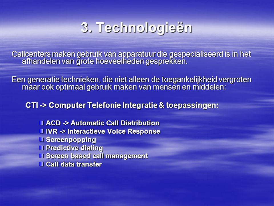 3. Technologieën Callcenters maken gebruik van apparatuur die gespecialiseerd is in het afhandelen van grote hoeveelheden gesprekken.