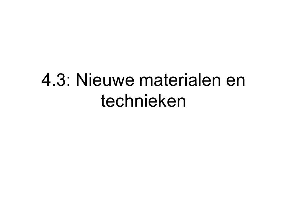 4.3: Nieuwe materialen en technieken