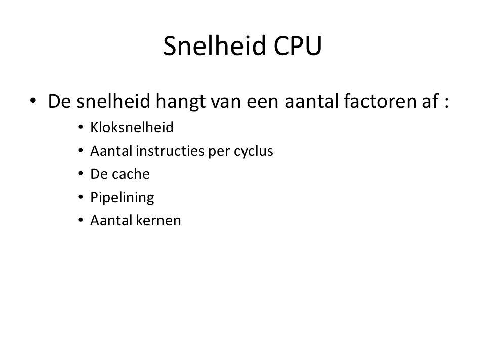 Snelheid CPU De snelheid hangt van een aantal factoren af :