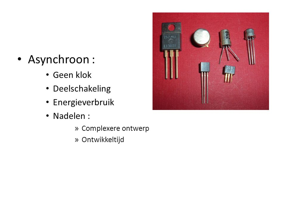 Asynchroon : Geen klok Deelschakeling Energieverbruik Nadelen :