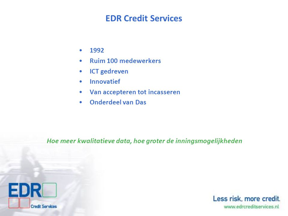 EDR Credit Services 1992 Ruim 100 medewerkers ICT gedreven Innovatief