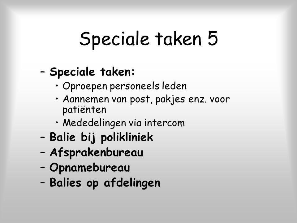 Speciale taken 5 Speciale taken: Balie bij polikliniek Afsprakenbureau