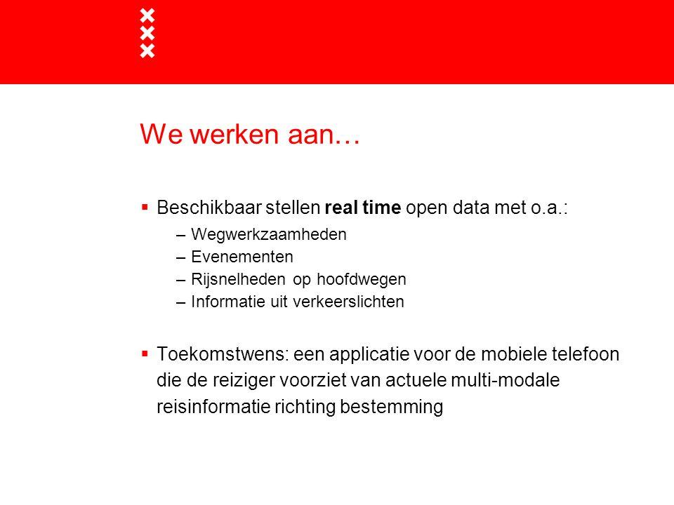 We werken aan… Beschikbaar stellen real time open data met o.a.: