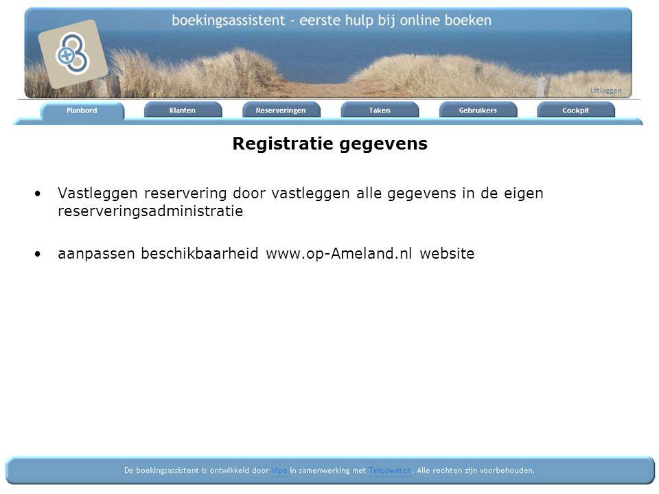 Registratie gegevens Vastleggen reservering door vastleggen alle gegevens in de eigen reserveringsadministratie.