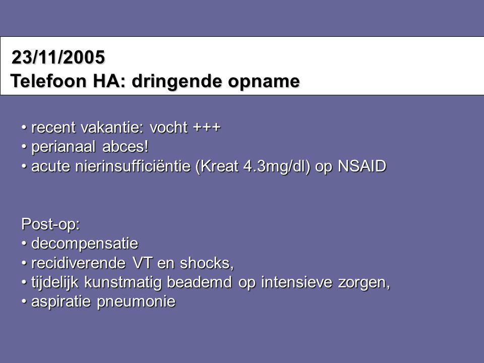 23/11/2005 Telefoon HA: dringende opname recent vakantie: vocht +++