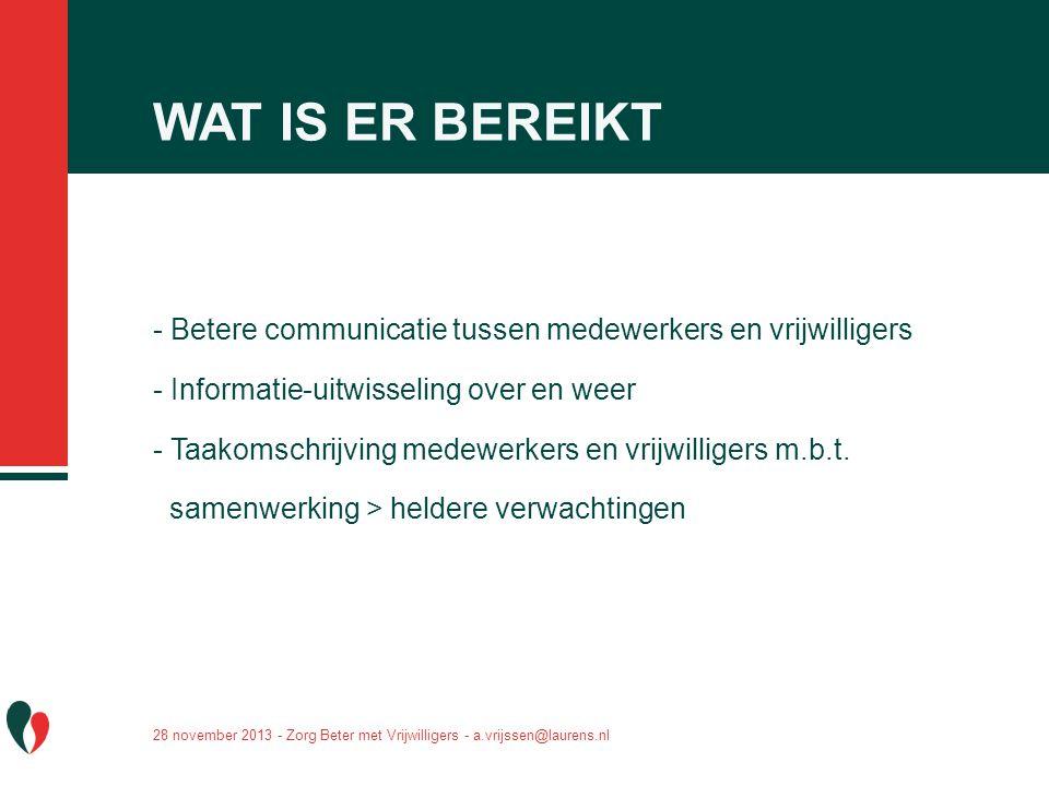 WAT IS ER BEREIKT - Betere communicatie tussen medewerkers en vrijwilligers. - Informatie-uitwisseling over en weer.