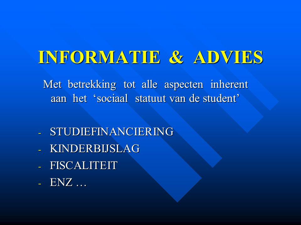 INFORMATIE & ADVIES Met betrekking tot alle aspecten inherent aan het 'sociaal statuut van de student'