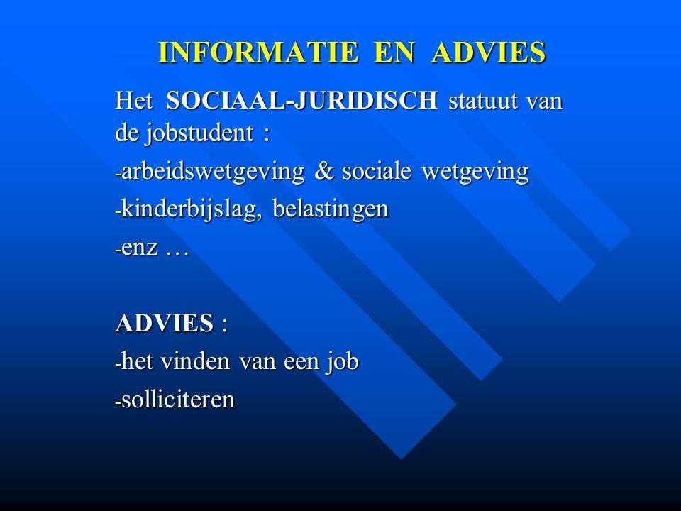 INFORMATIE EN ADVIES Het SOCIAAL-JURIDISCH statuut van de jobstudent :