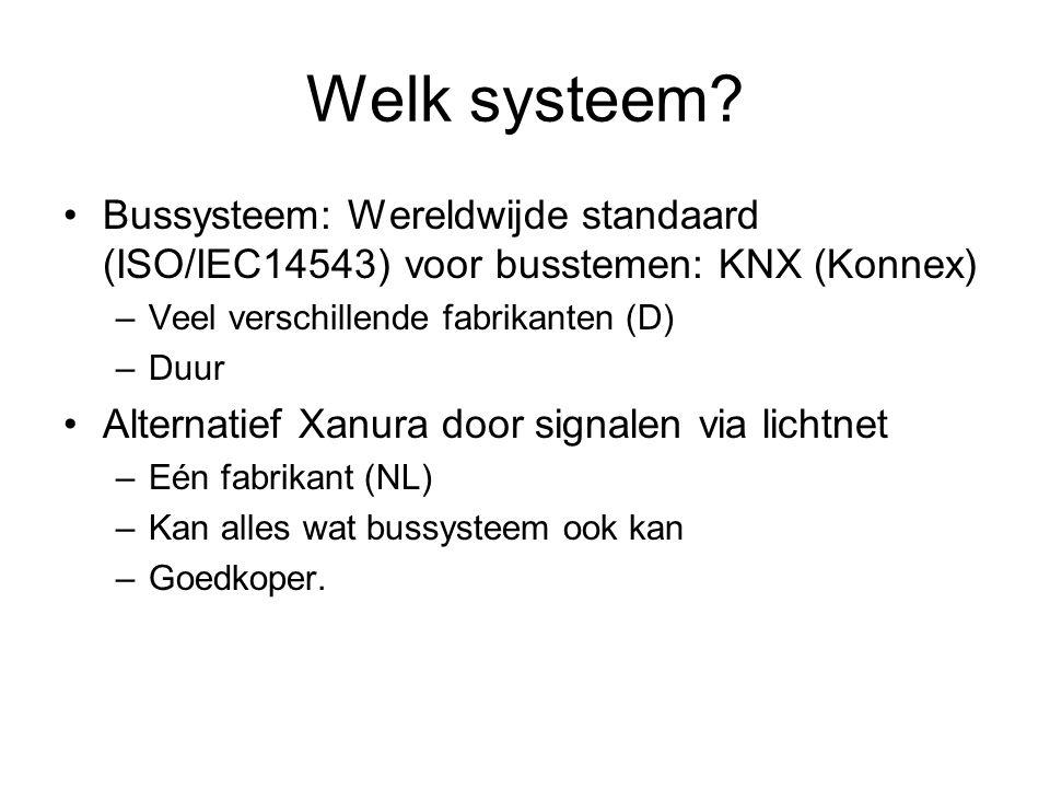 Welk systeem Bussysteem: Wereldwijde standaard (ISO/IEC14543) voor busstemen: KNX (Konnex) Veel verschillende fabrikanten (D)