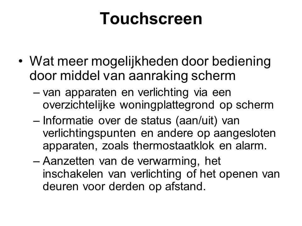 Touchscreen Wat meer mogelijkheden door bediening door middel van aanraking scherm.