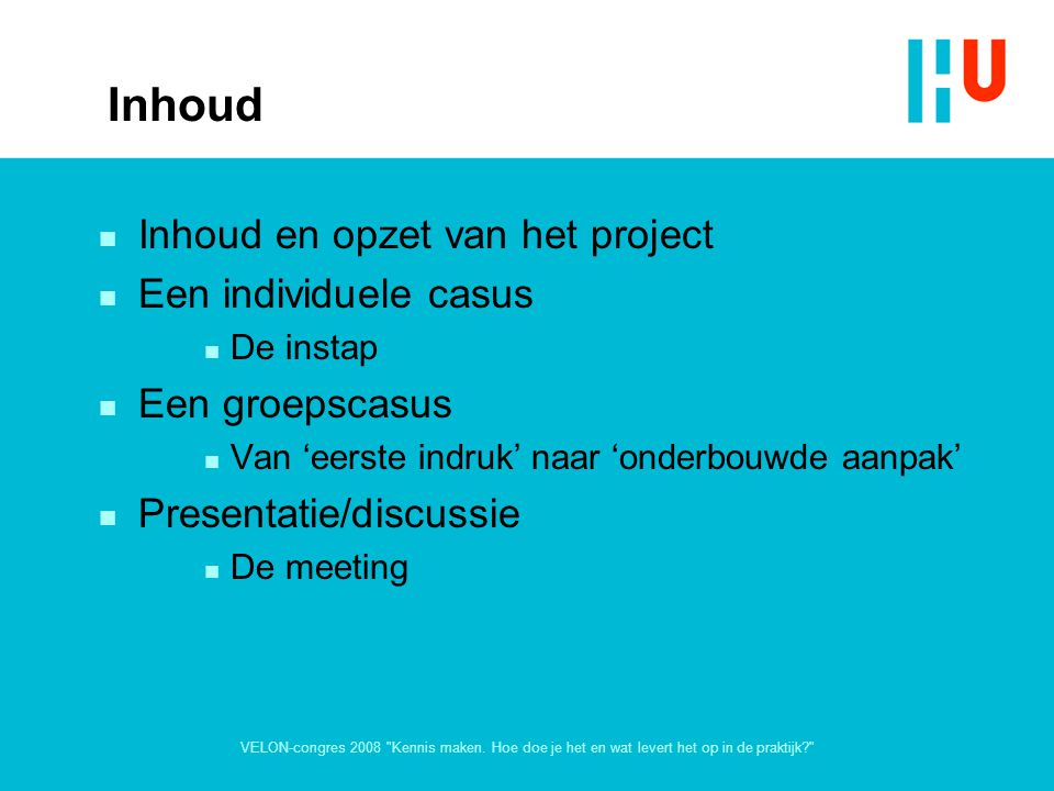 Inhoud Inhoud en opzet van het project Een individuele casus