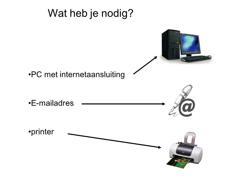 Wat heb je nodig PC met internetaansluiting E-mailadres printer
